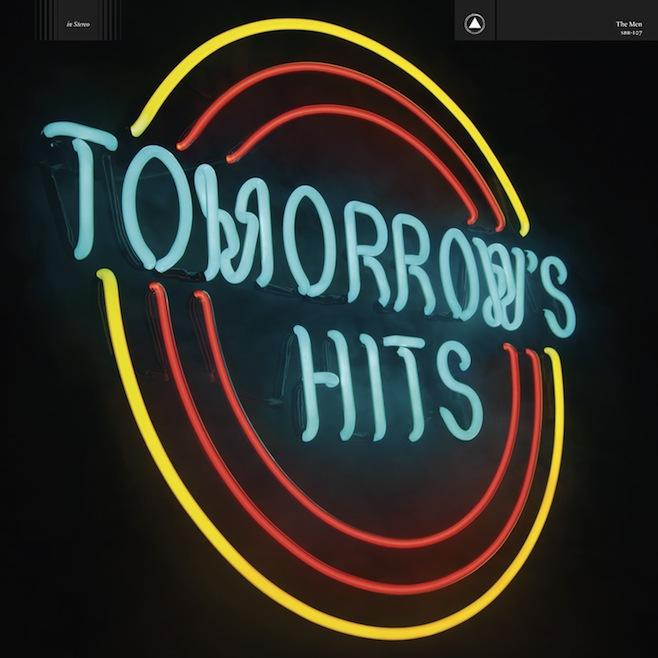The Men ‰ÛÒ Tomorrow‰'s Hits (Sacred Bones)