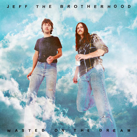 """JEFF the Brotherhood, """"Wasted On The Dream"""" (Infinity Cat)"""