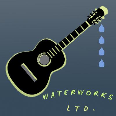 Waterworks LTD w/ Sarah Ross & John Pacini